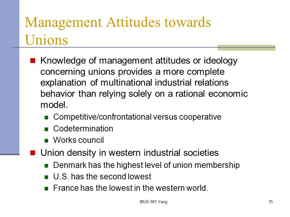 IBUS 681 Yang15 Management Attitudes towards Unions Knowledge of management attitudes or ideology concerning unions provides a more complete explanati