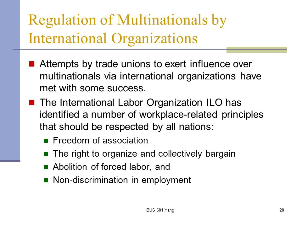 IBUS 681 Yang28 Regulation of Multinationals by International Organizations Attempts by trade unions to exert influence over multinationals via intern