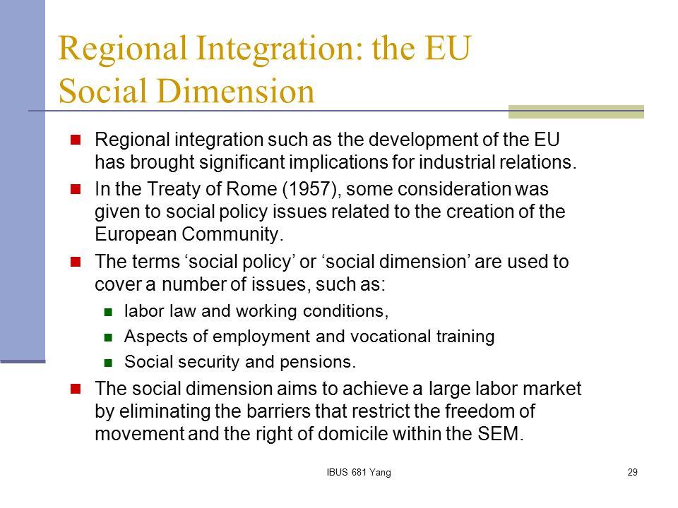 IBUS 681 Yang29 Regional Integration: the EU Social Dimension Regional integration such as the development of the EU has brought significant implicati