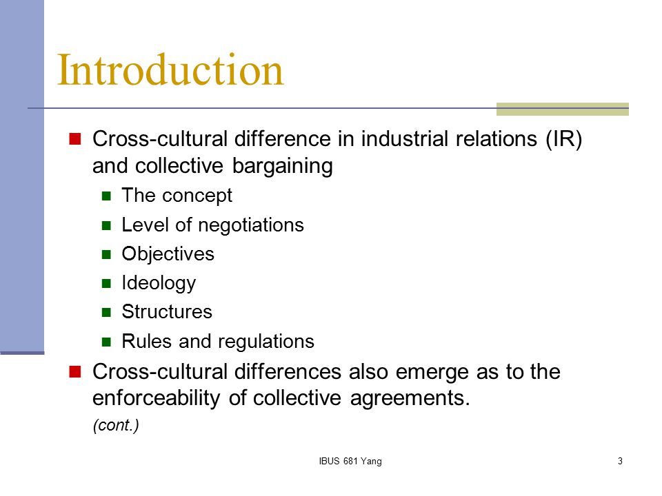 IBUS 681 Yang3 Introduction Cross-cultural difference in industrial relations (IR) and collective bargaining The concept Level of negotiations Objecti