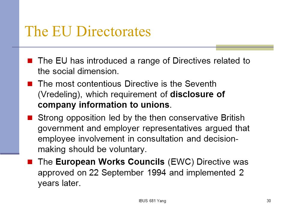 IBUS 681 Yang30 The EU Directorates The EU has introduced a range of Directives related to the social dimension. The most contentious Directive is the