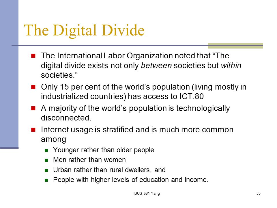 """IBUS 681 Yang35 The Digital Divide The International Labor Organization noted that """"The digital divide exists not only between societies but within so"""