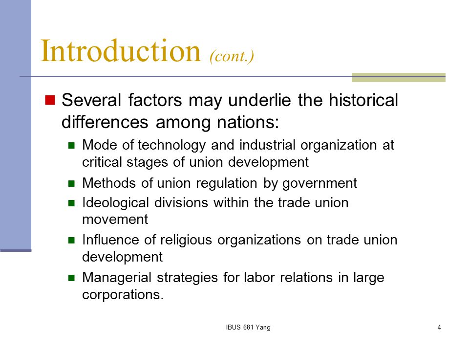 IBUS 681 Yang4 Introduction (cont.) Several factors may underlie the historical differences among nations: Mode of technology and industrial organizat