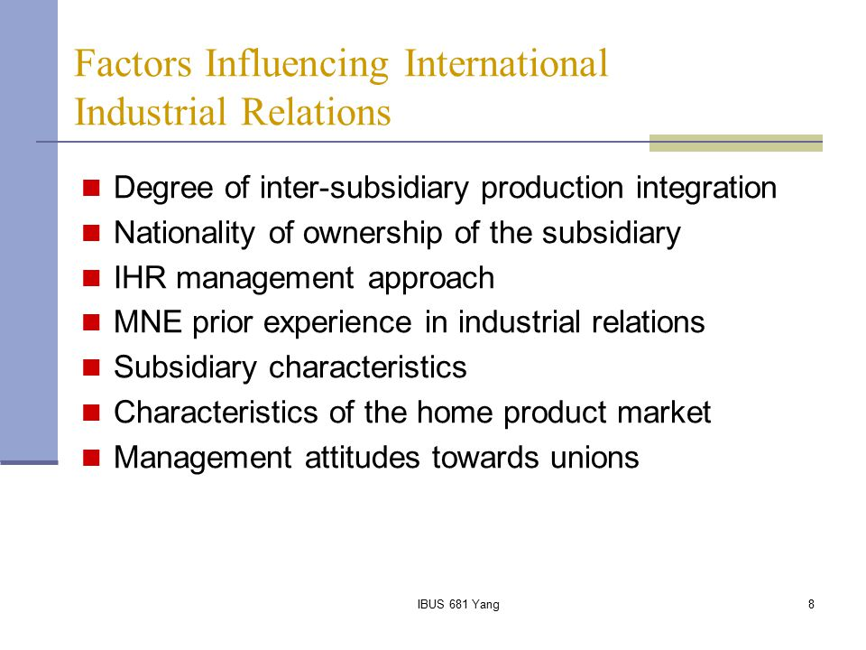 IBUS 681 Yang9 Degree of Inter-subsidiary Production Integration High degree of integration was found to be the most important factor leading to the centralization of the IR function within the firms studied.