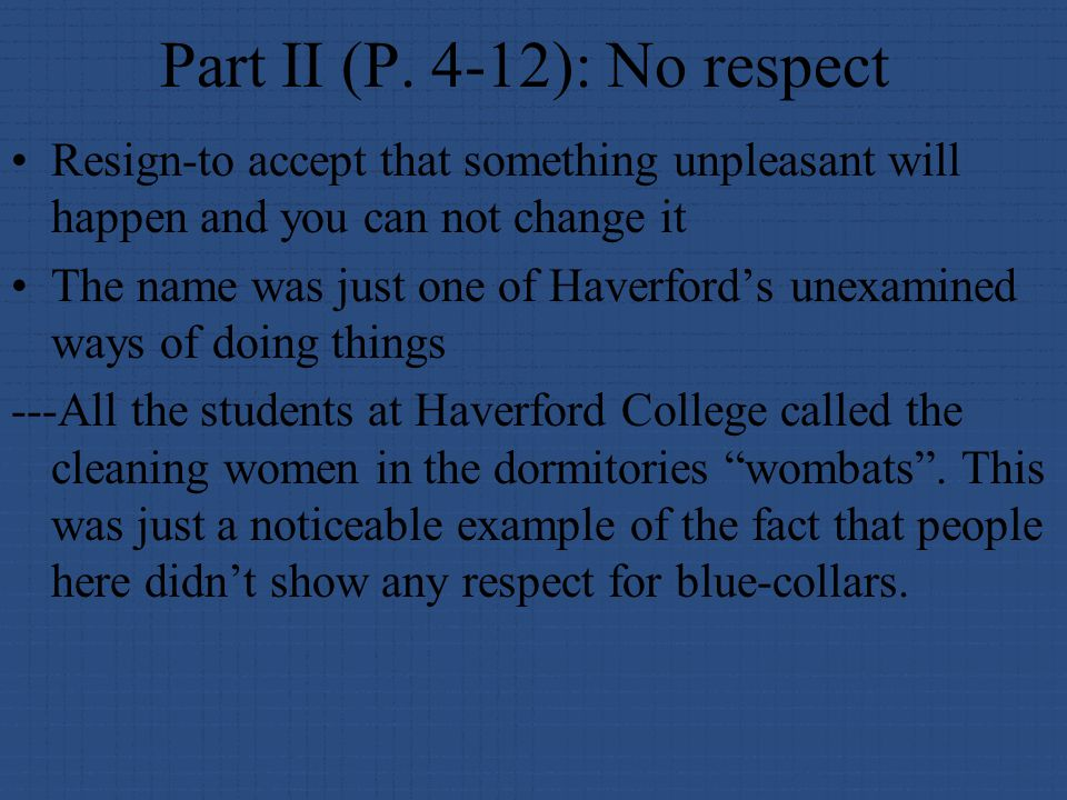 Part II (P. 4-12): No respect Resign-to accept that something unpleasant will happen and you can not change it The name was just one of Haverford's un