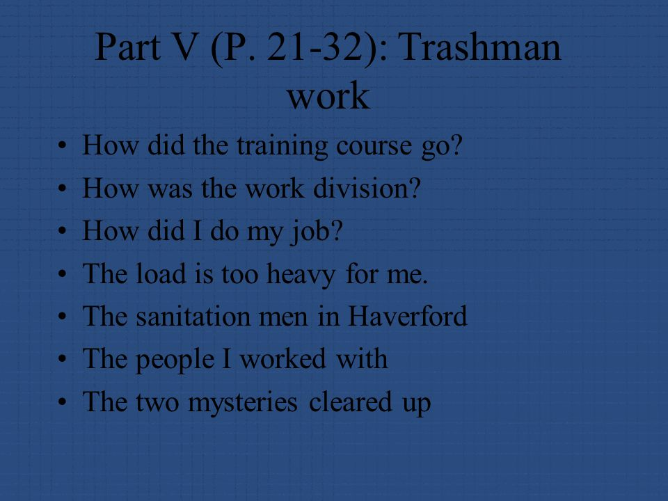 Part V (P. 21-32): Trashman work How did the training course go.