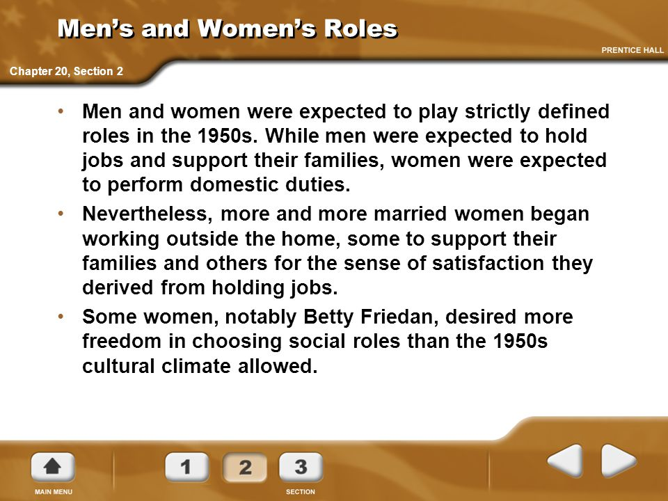Men's and Women's Roles Men and women were expected to play strictly defined roles in the 1950s. While men were expected to hold jobs and support thei