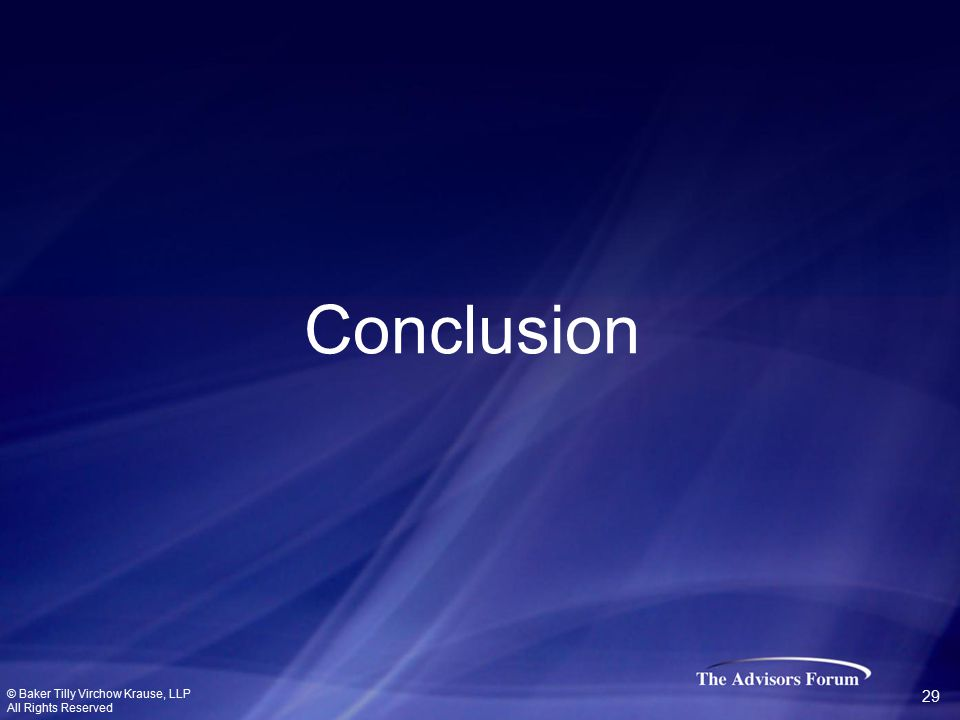 Conclusion © Baker Tilly Virchow Krause, LLP All Rights Reserved 29
