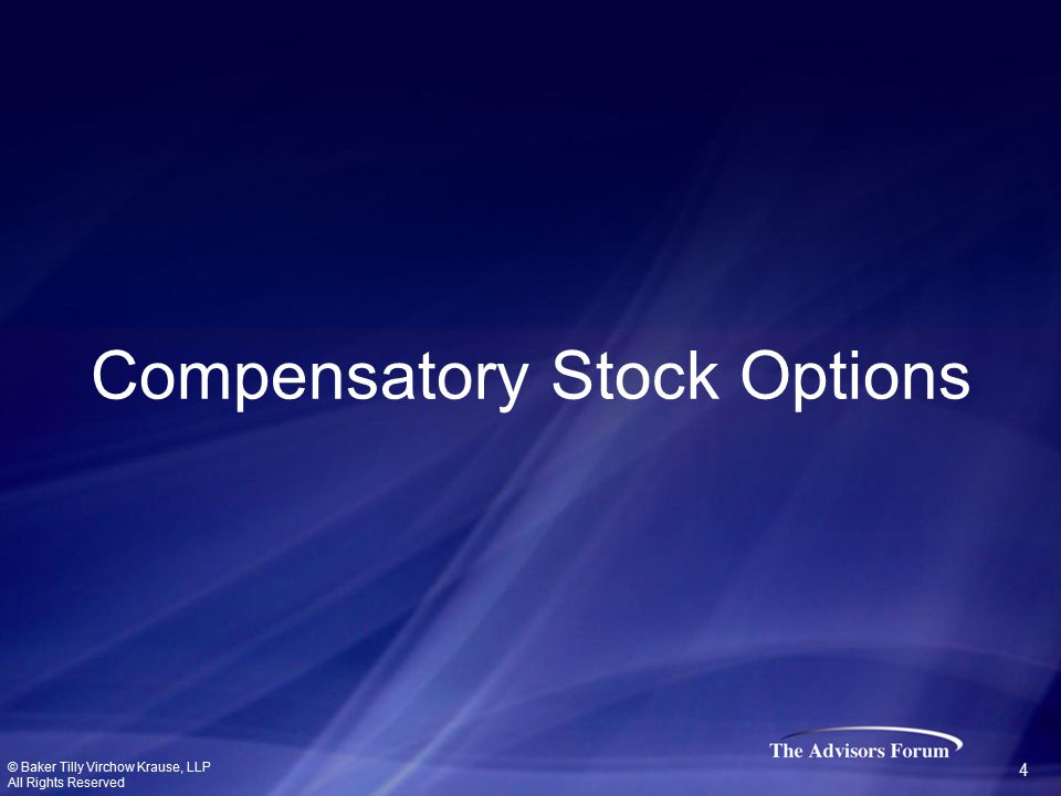 Compensatory Stock Options © Baker Tilly Virchow Krause, LLP All Rights Reserved 4