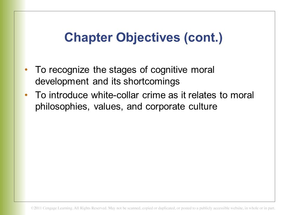Chapter Objectives (cont.) To recognize the stages of cognitive moral development and its shortcomings To introduce white-collar crime as it relates t