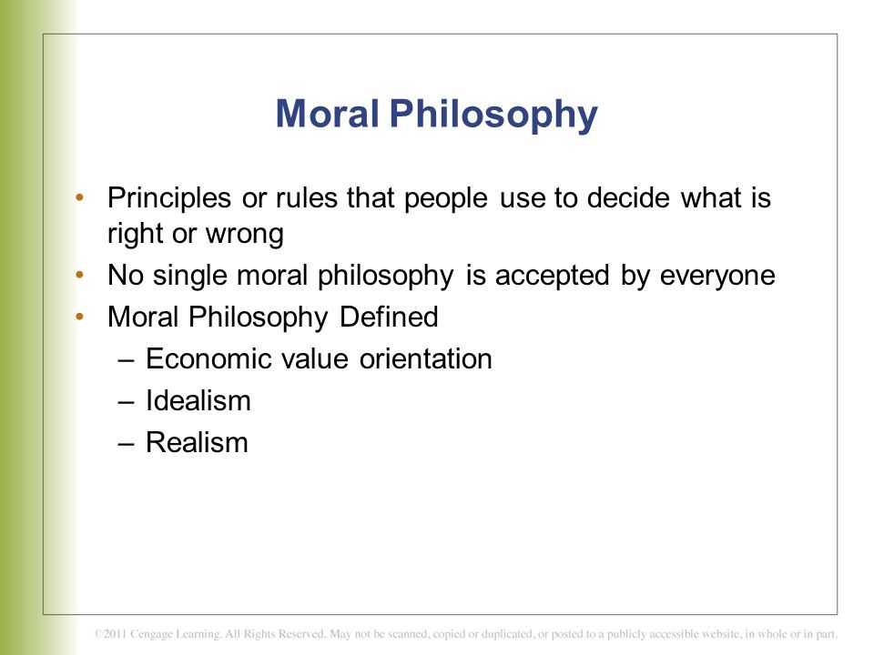 Moral Philosophy Principles or rules that people use to decide what is right or wrong No single moral philosophy is accepted by everyone Moral Philoso