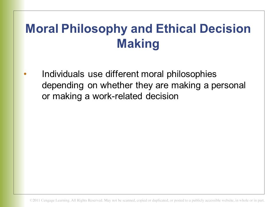 Moral Philosophy and Ethical Decision Making Individuals use different moral philosophies depending on whether they are making a personal or making a