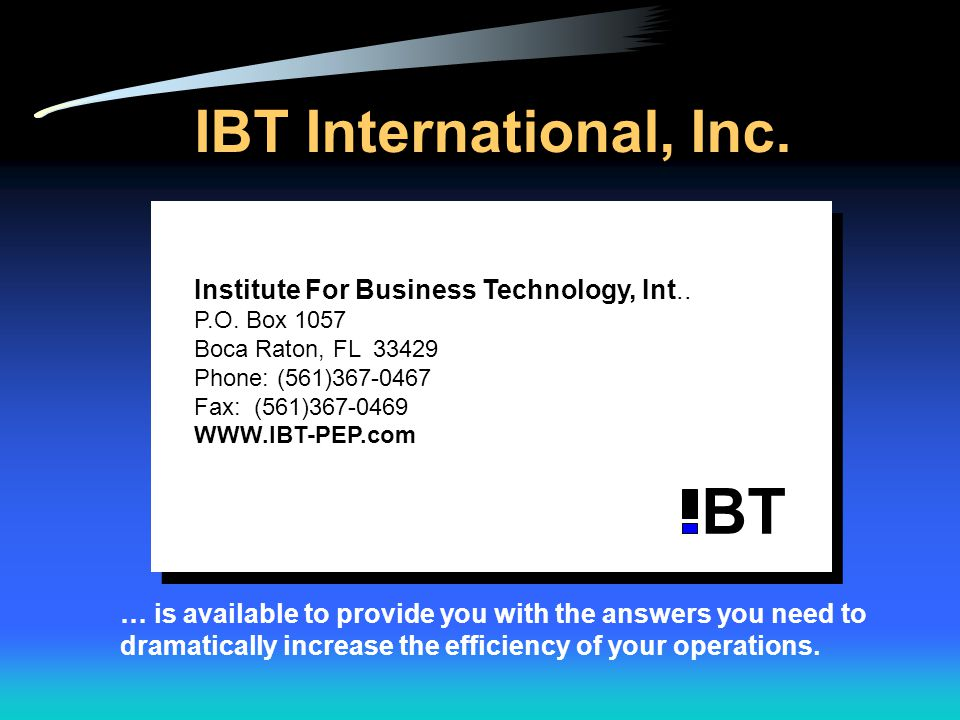 IBT International, Inc. … is available to provide you with the answers you need to dramatically increase the efficiency of your operations. Institute