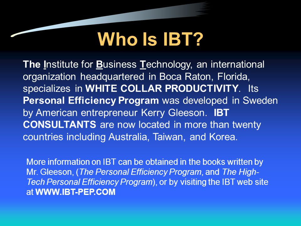 Who Is IBT? The Institute for Business Technology, an international organization headquartered in Boca Raton, Florida, specializes in WHITE COLLAR PRO