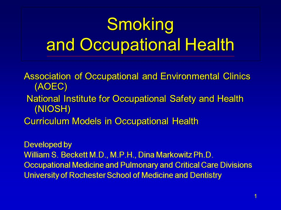 1 Smoking and Occupational Health Association of Occupational and Environmental Clinics (AOEC) National Institute for Occupational Safety and Health (NIOSH) National Institute for Occupational Safety and Health (NIOSH) Curriculum Models in Occupational Health Developed by William S.