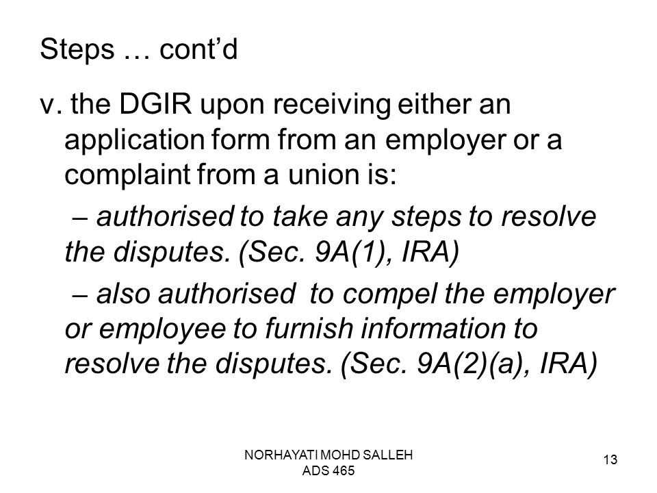 NORHAYATI MOHD SALLEH ADS 465 13 Steps … cont'd v. the DGIR upon receiving either an application form from an employer or a complaint from a union is: