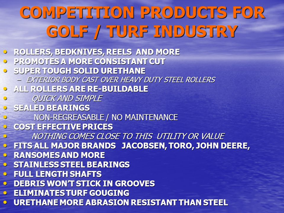 COMPETITION PRODUCTS FOR GOLF / TURF INDUSTRY ROLLERS, BEDKNIVES, REELS AND MORE ROLLERS, BEDKNIVES, REELS AND MORE PROMOTES A MORE CONSISTANT CUT PRO
