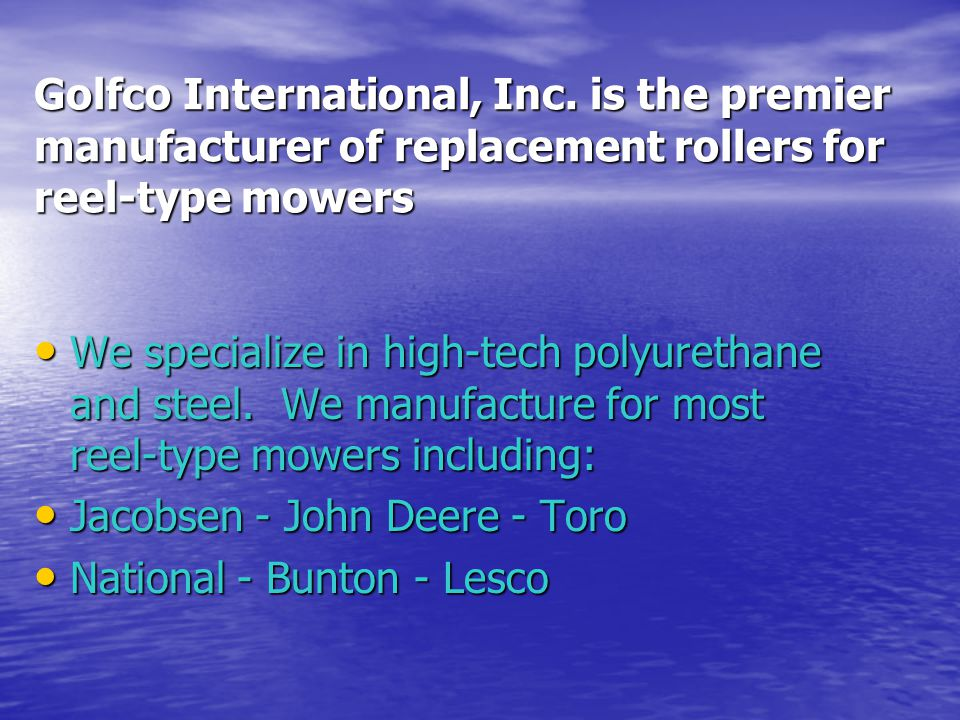 Golfco International, Inc. is the premier manufacturer of replacement rollers for reel-type mowers We specialize in high-tech polyurethane and steel.