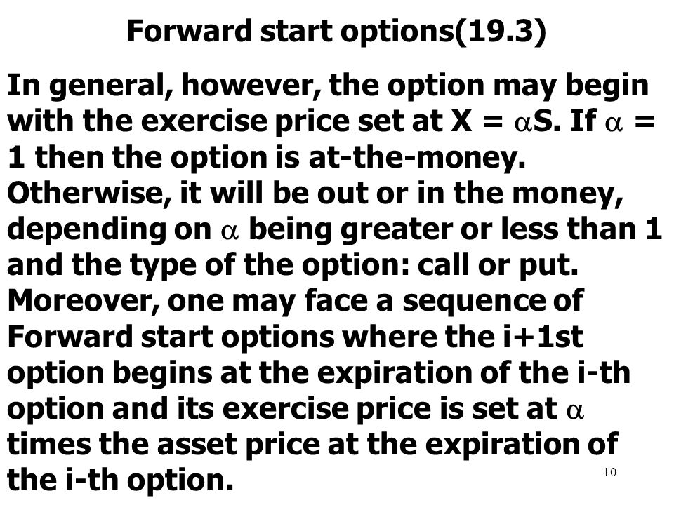 10 Forward start options(19.3) In general, however, the option may begin with the exercise price set at X =  S.