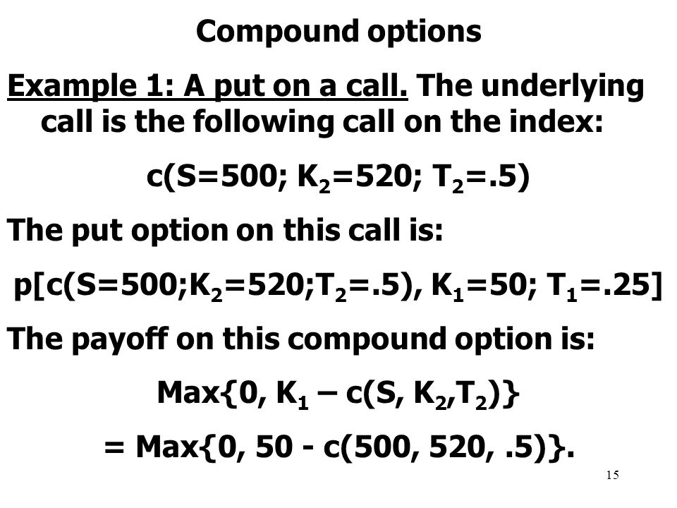 15 Compound options Example 1: A put on a call.