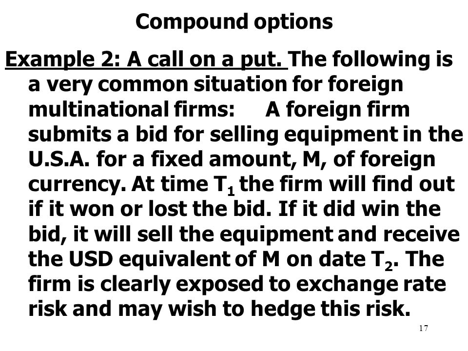 17 Compound options Example 2: A call on a put.