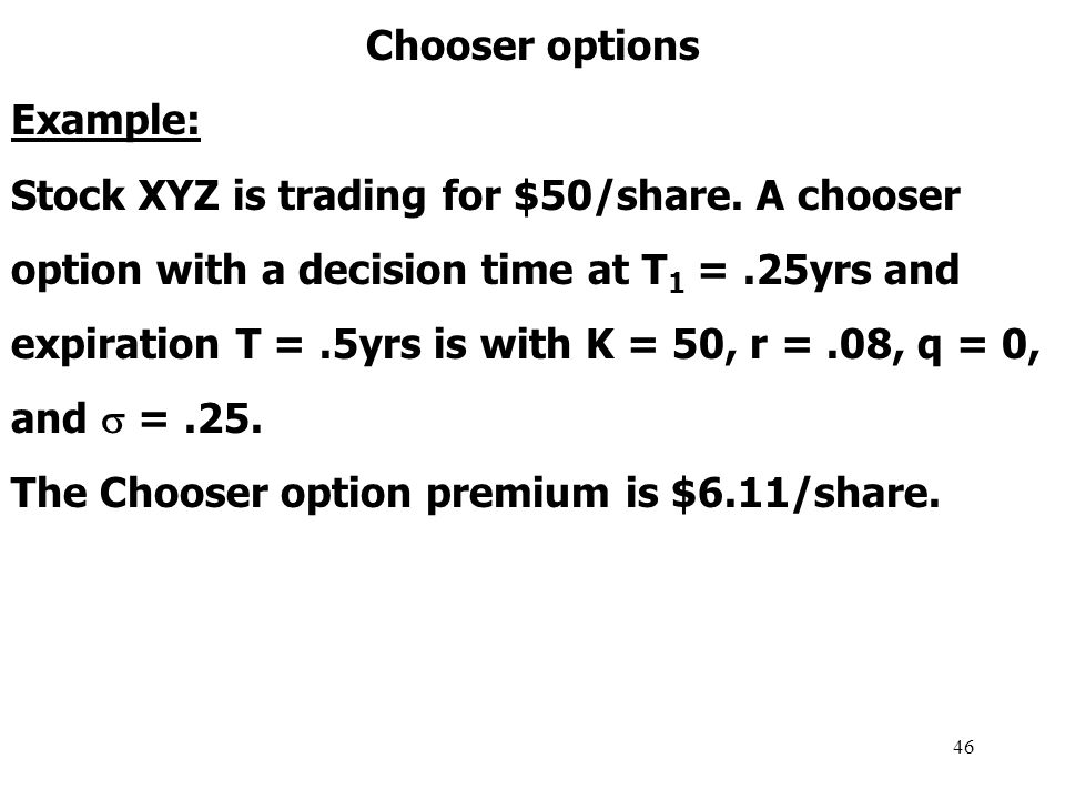 46 Chooser options Example: Stock XYZ is trading for $50/share.