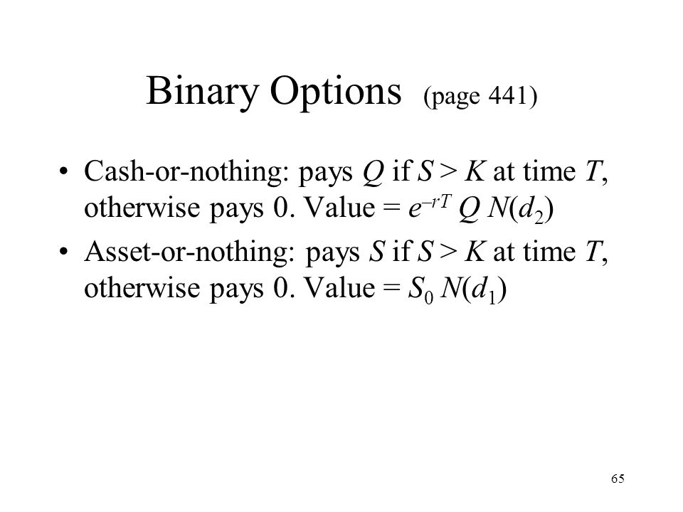 65 Binary Options (page 441) Cash-or-nothing: pays Q if S > K at time T, otherwise pays 0.