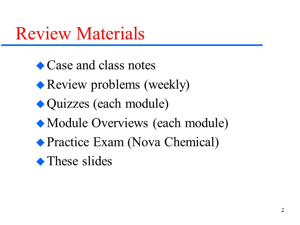 2 Review Materials  Case and class notes  Review problems (weekly)  Quizzes (each module)  Module Overviews (each module)  Practice Exam (Nova Ch