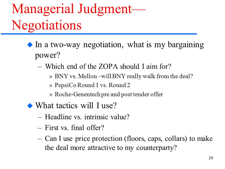 26 Managerial Judgment— Negotiations  In a two-way negotiation, what is my bargaining power.
