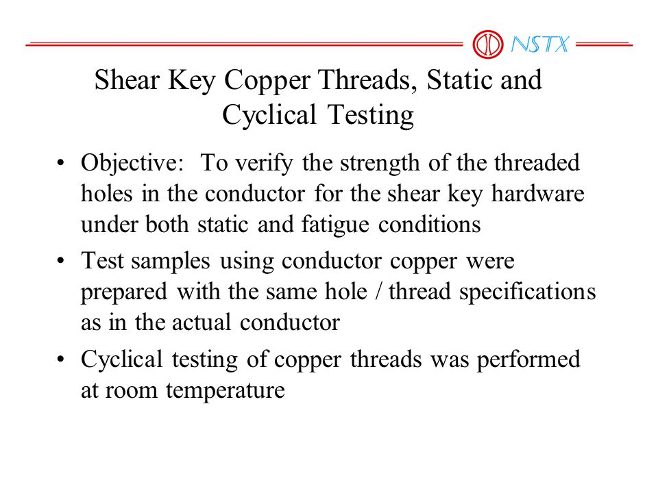 Shear Key Copper Threads, Static and Cyclical Testing Objective: To verify the strength of the threaded holes in the conductor for the shear key hardw