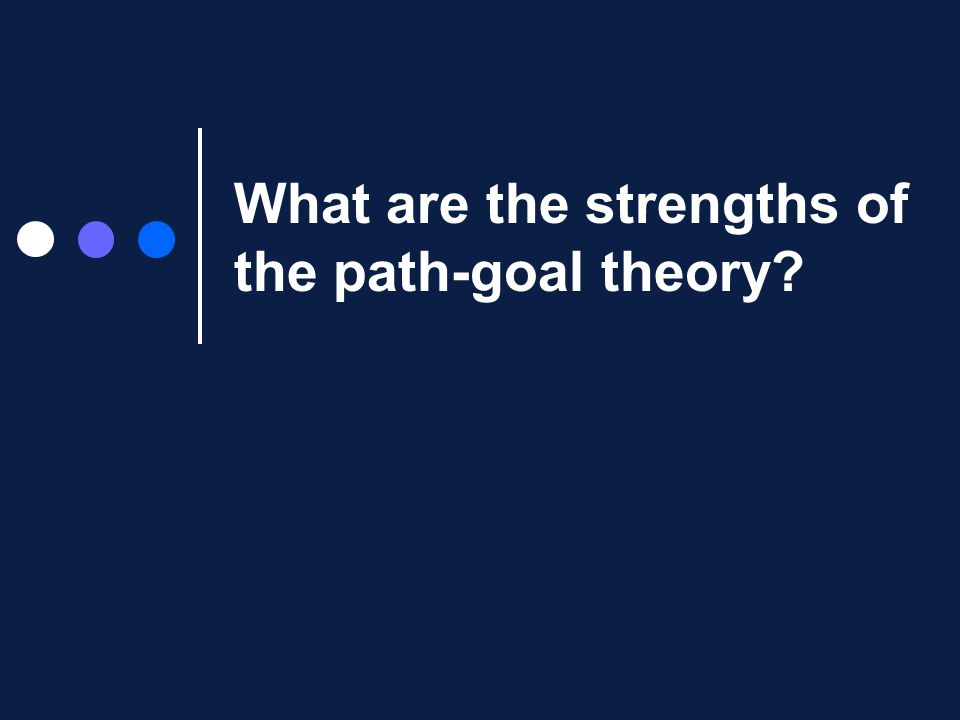 What are the strengths of the path-goal theory?