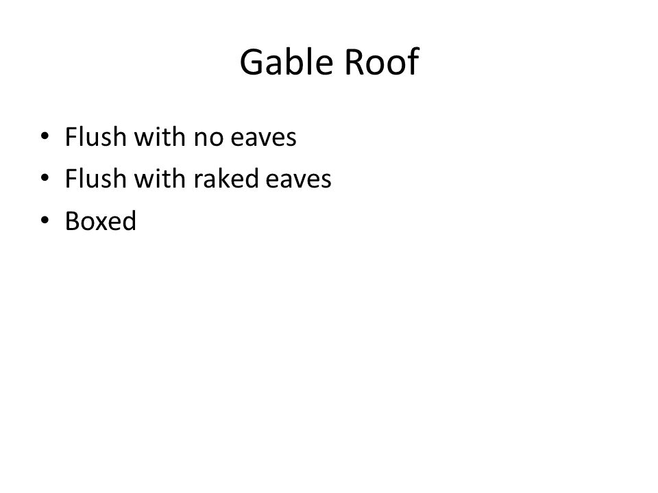 Gable Roof Flush with no eaves Flush with raked eaves Boxed
