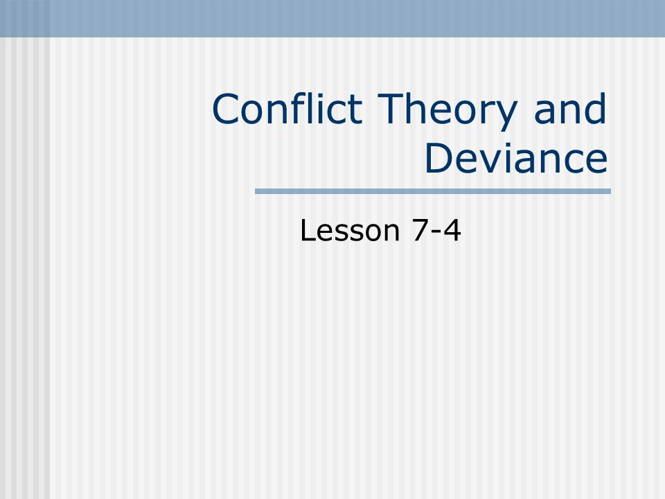 Conflict Theory and Deviance Lesson 7-4