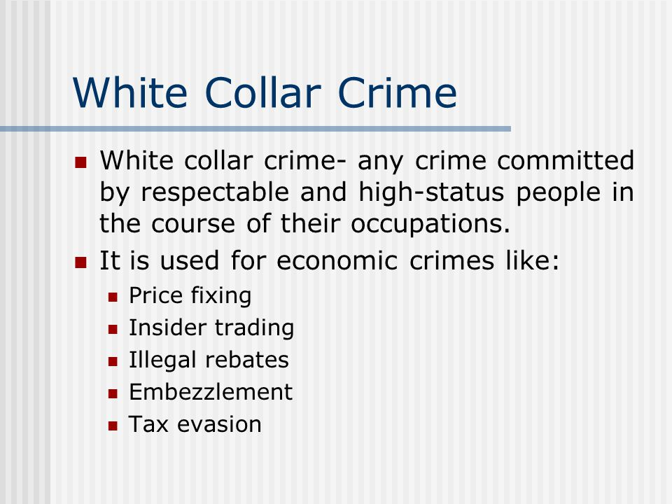 White Collar Crime White collar crime- any crime committed by respectable and high-status people in the course of their occupations. It is used for ec