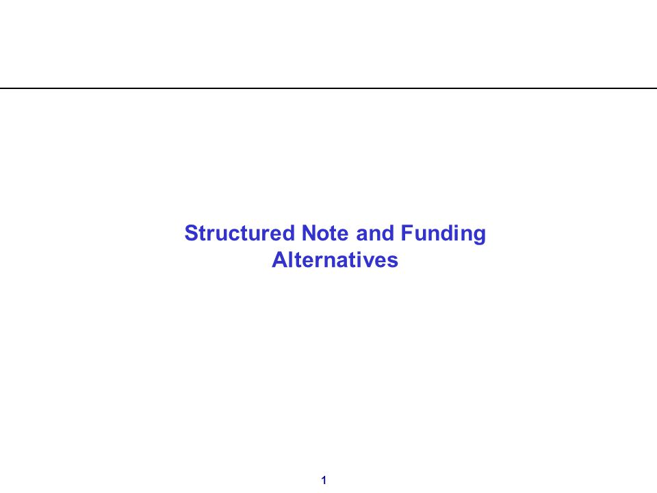 1 Structured Note and Funding Alternatives