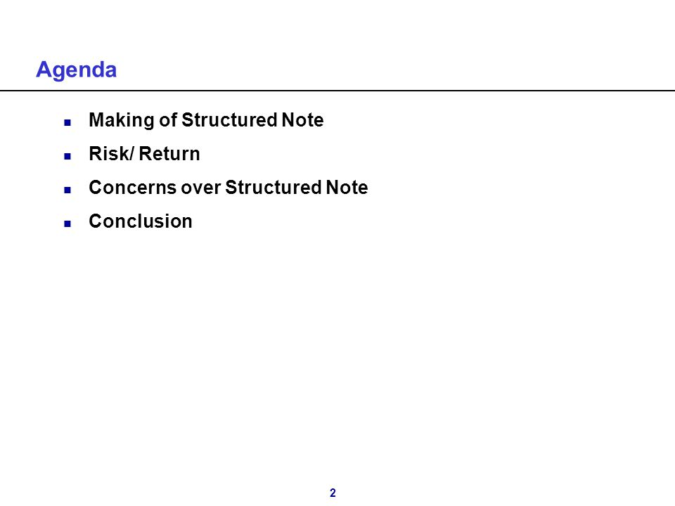 2 Agenda n Making of Structured Note n Risk/ Return n Concerns over Structured Note n Conclusion