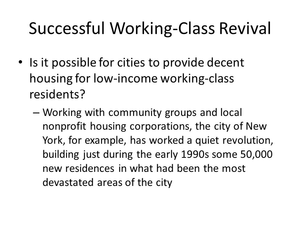 Successful Working-Class Revival Is it possible for cities to provide decent housing for low-income working-class residents? – Working with community