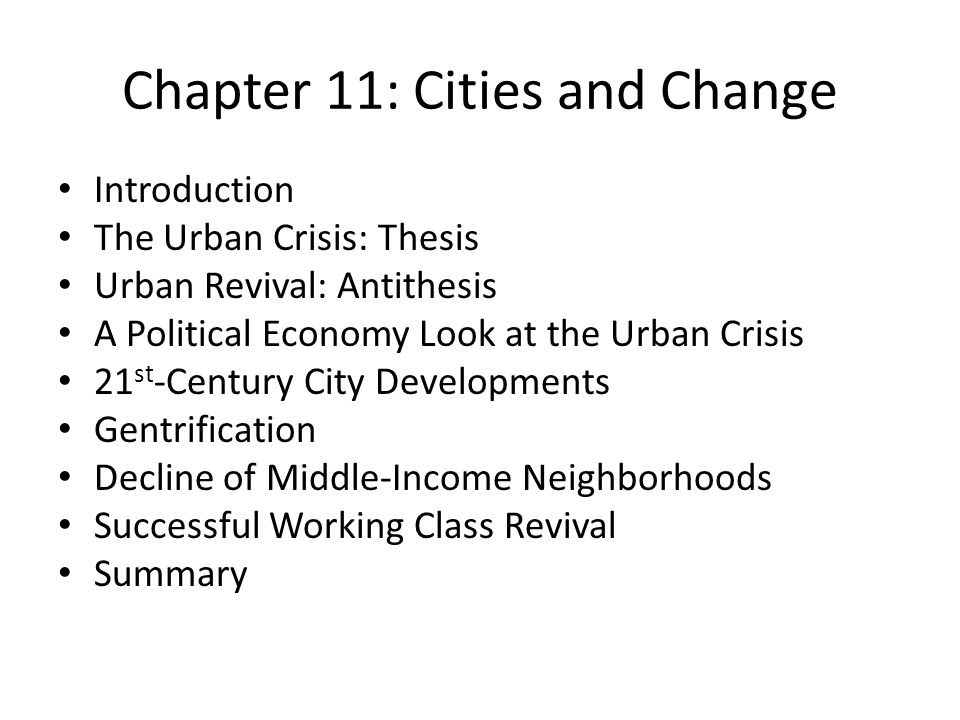 Chapter 11: Cities and Change Introduction The Urban Crisis: Thesis Urban Revival: Antithesis A Political Economy Look at the Urban Crisis 21 st -Cent
