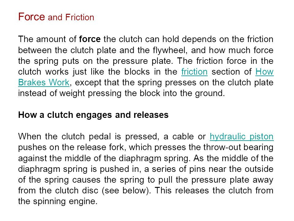 Force and Friction The amount of force the clutch can hold depends on the friction between the clutch plate and the flywheel, and how much force the s