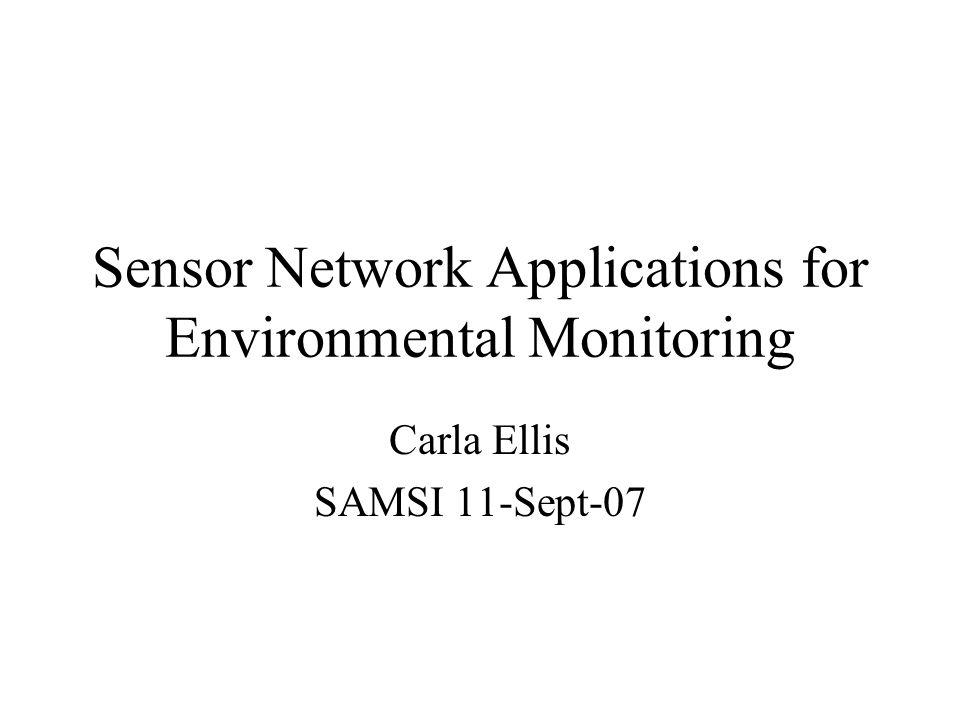 Sensor Network Applications for Environmental Monitoring Carla Ellis SAMSI 11-Sept-07