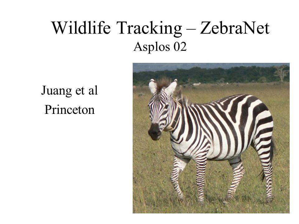 Wildlife Tracking – ZebraNet Asplos 02 Juang et al Princeton