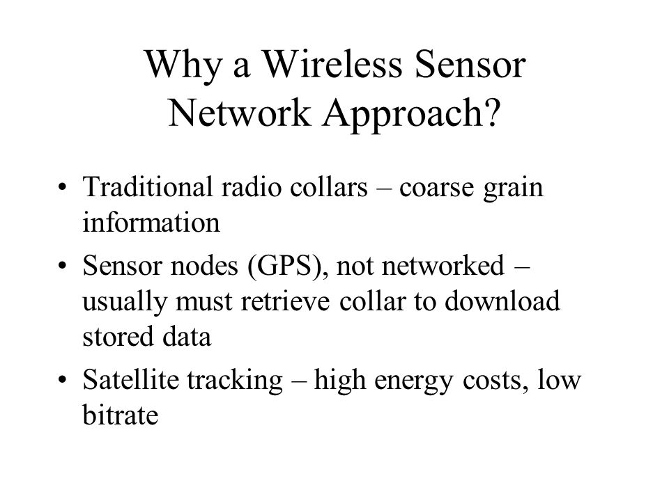 Why a Wireless Sensor Network Approach.
