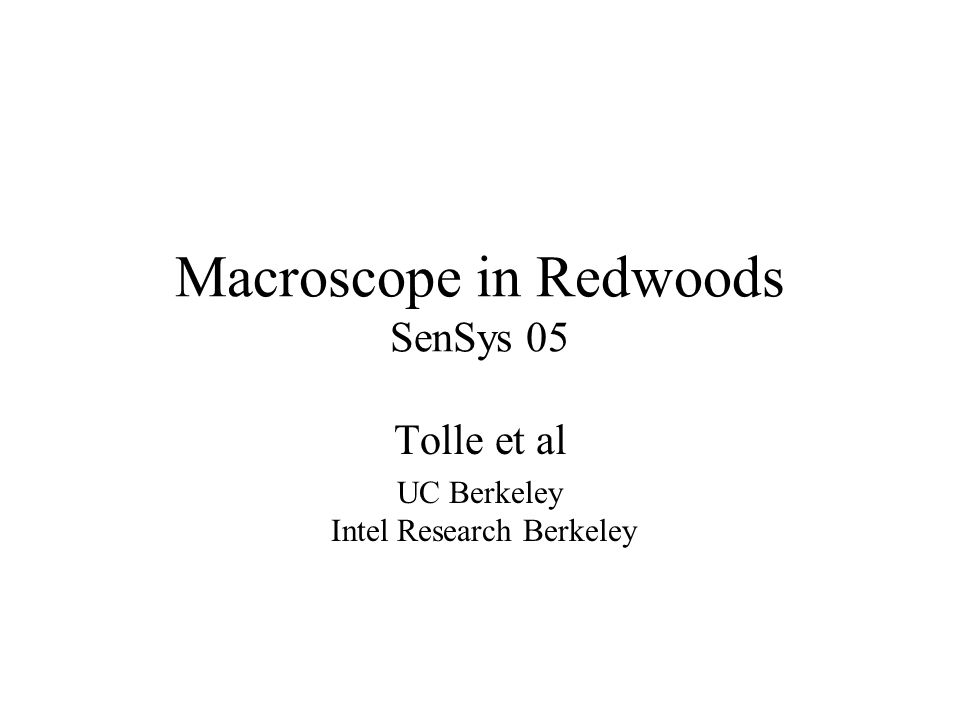 Macroscope in Redwoods SenSys 05 Tolle et al UC Berkeley Intel Research Berkeley