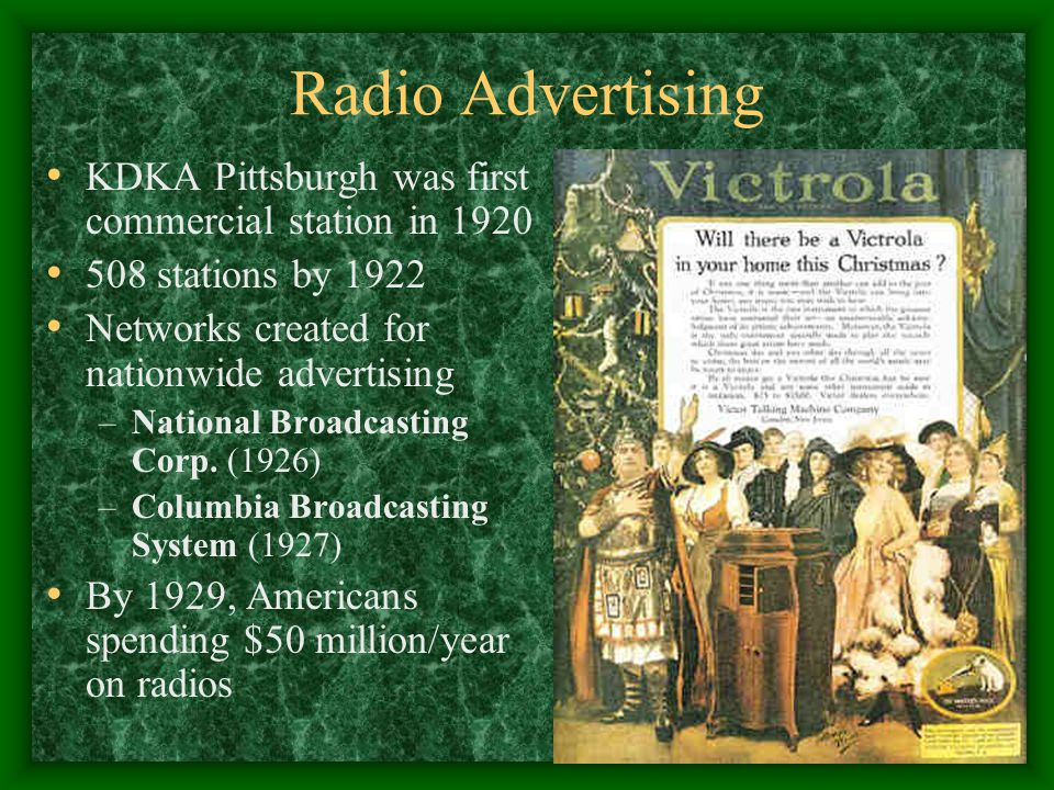 Radio Advertising KDKA Pittsburgh was first commercial station in 1920 508 stations by 1922 Networks created for nationwide advertising –National Broa