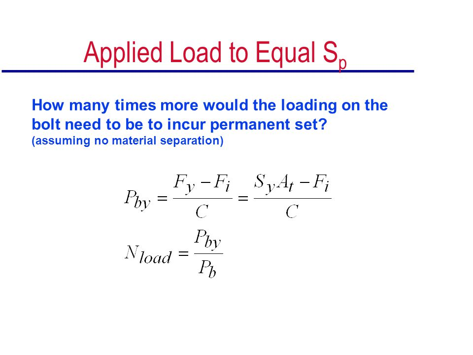 Applied Load to Equal S p How many times more would the loading on the bolt need to be to incur permanent set? (assuming no material separation)