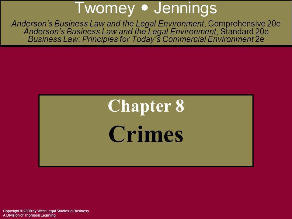 Copyright © 2008 by West Legal Studies in Business A Division of Thomson Learning 2 General Principles Crime: When a person does not live up to the standards set by law, that society will prosecute the person for the misconduct.