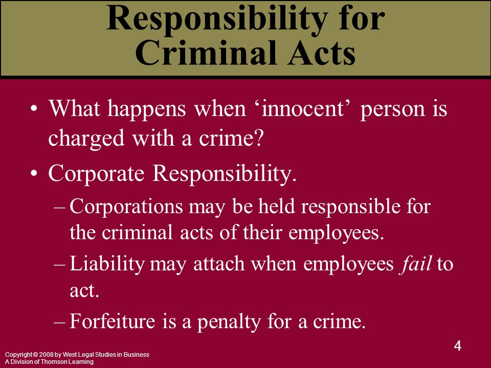 Copyright © 2008 by West Legal Studies in Business A Division of Thomson Learning 4 Responsibility for Criminal Acts What happens when 'innocent' pers