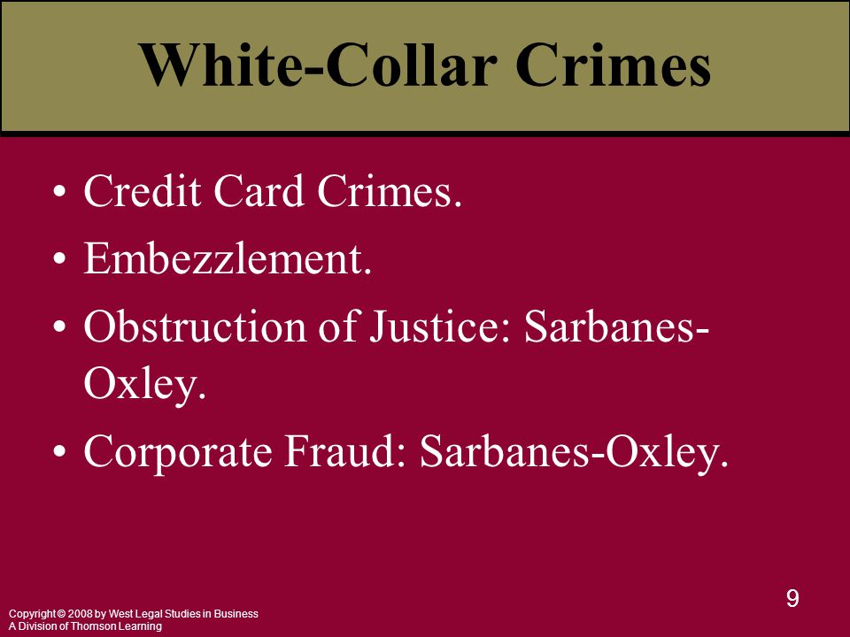 Copyright © 2008 by West Legal Studies in Business A Division of Thomson Learning 9 White-Collar Crimes Credit Card Crimes. Embezzlement. Obstruction