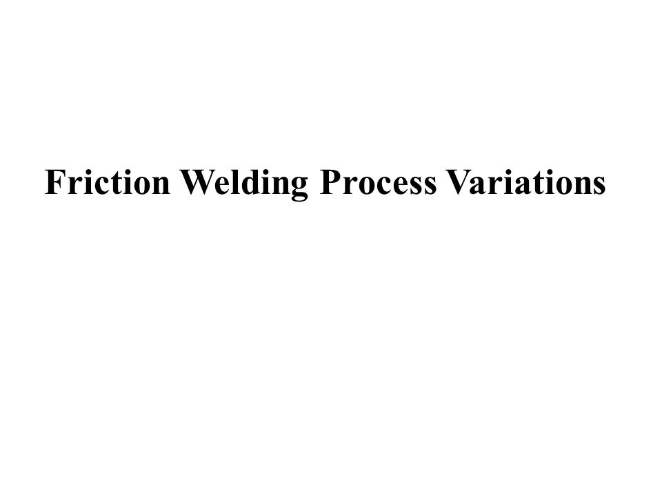 Friction Welding Process Variations