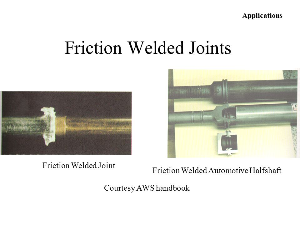 Friction Welded Automotive Halfshaft Friction Welded Joint Applications Courtesy AWS handbook Friction Welded Joints
